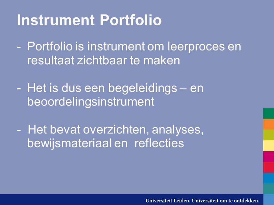 Instrument Portfolio -Portfolio is instrument om leerproces en resultaat zichtbaar te maken -Het is dus een begeleidings – en beoordelingsinstrument -