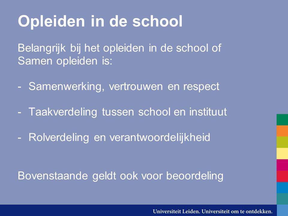Opleiden in de school Belangrijk bij het opleiden in de school of Samen opleiden is: -Samenwerking, vertrouwen en respect -Taakverdeling tussen school
