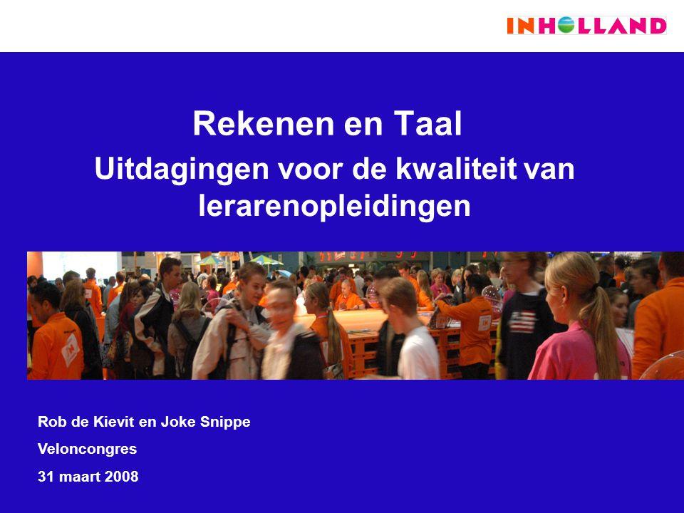 Rekenen en Taal Uitdagingen voor de kwaliteit van lerarenopleidingen Rob de Kievit en Joke Snippe Veloncongres 31 maart 2008