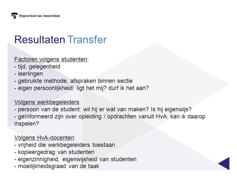 Resultaten Transfer Factoren volgens studenten: - tijd, gelegenheid - leerlingen - gebruikte methode, afspraken binnen sectie - eigen persoonlijkheid: