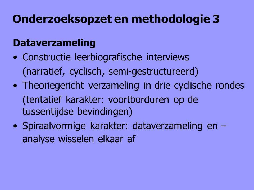 Onderzoeksopzet en methodologie 3 Dataverzameling Constructie leerbiografische interviews (narratief, cyclisch, semi-gestructureerd) Theoriegericht ve