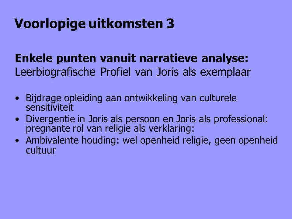 Voorlopige uitkomsten 3 Enkele punten vanuit narratieve analyse: Leerbiografische Profiel van Joris als exemplaar Bijdrage opleiding aan ontwikkeling