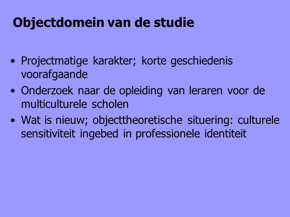 Objectdomein van de studie Projectmatige karakter; korte geschiedenis voorafgaande Onderzoek naar de opleiding van leraren voor de multiculturele scho