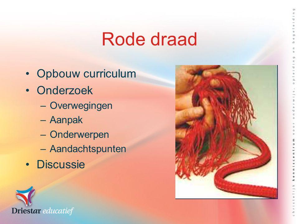 Rode draad Opbouw curriculum Onderzoek –Overwegingen –Aanpak –Onderwerpen –Aandachtspunten Discussie