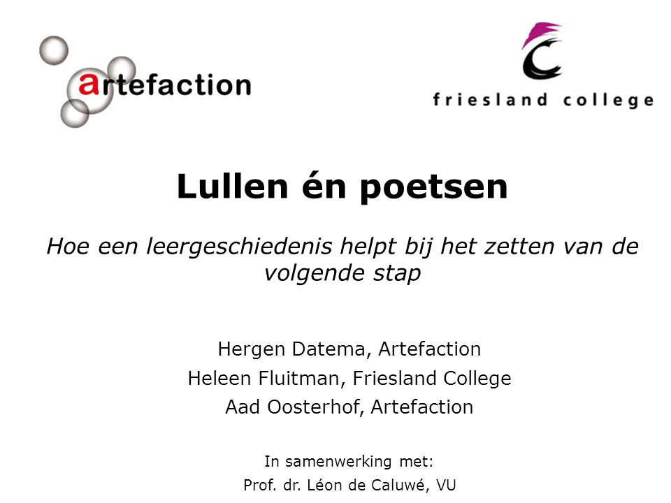 Hergen Datema, Artefaction Heleen Fluitman, Friesland College Aad Oosterhof, Artefaction In samenwerking met: Prof.