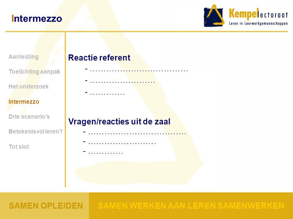Intermezzo Aanleiding Toelichting aanpak Het onderzoek Intermezzo Drie scenario's Betekenisvol leren.