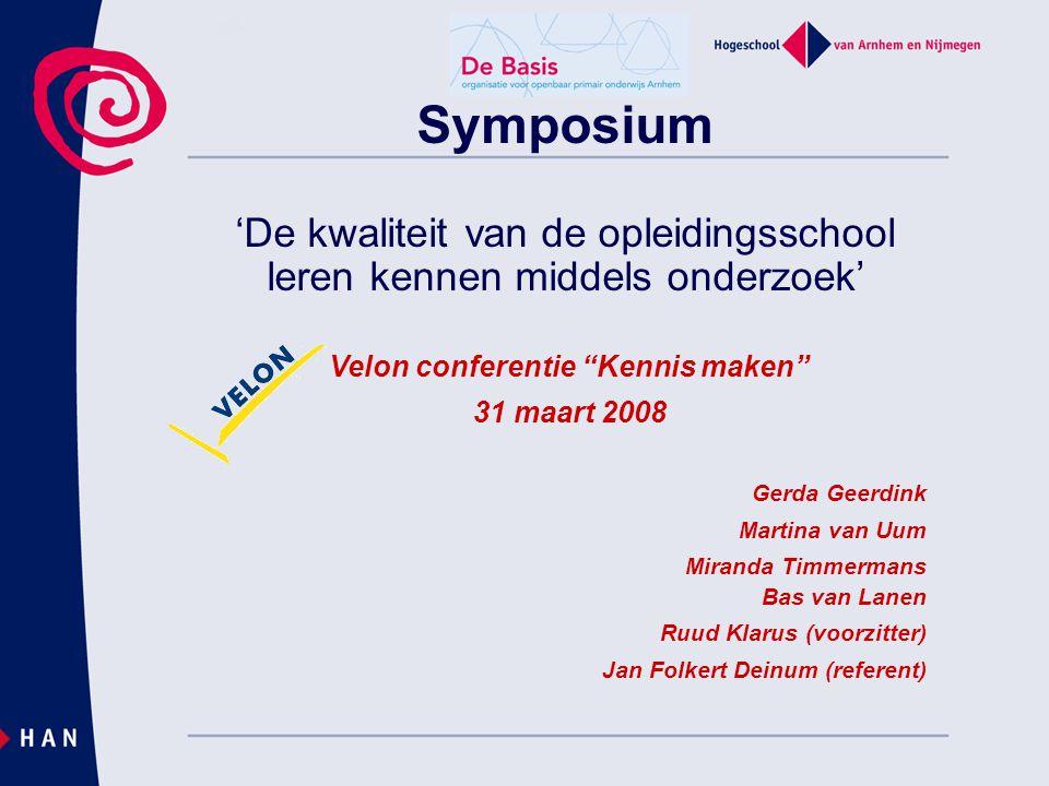 """Symposium 'De kwaliteit van de opleidingsschool leren kennen middels onderzoek' Velon conferentie """"Kennis maken"""" 31 maart 2008 Gerda Geerdink Martina"""