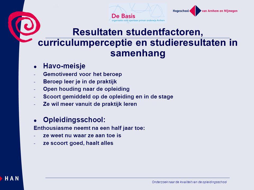 Onderzoek naar de kwaliteit van de opleidingsschool Resultaten studentfactoren, curriculumperceptie en studieresultaten in samenhang Havo-meisje  Gem