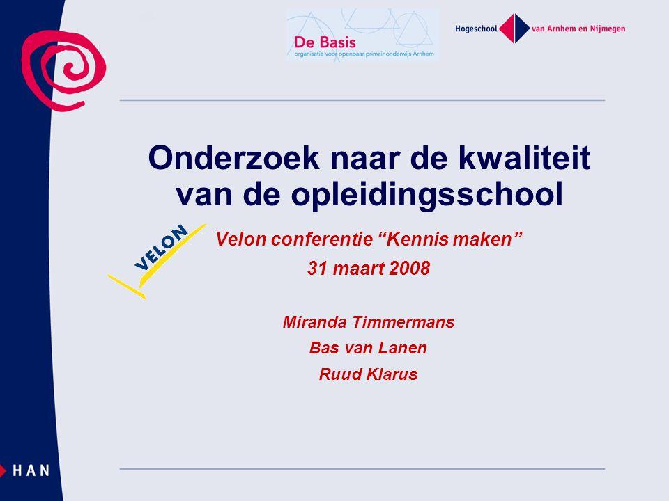 """Onderzoek naar de kwaliteit van de opleidingsschool Velon conferentie """"Kennis maken"""" 31 maart 2008 Miranda Timmermans Bas van Lanen Ruud Klarus"""