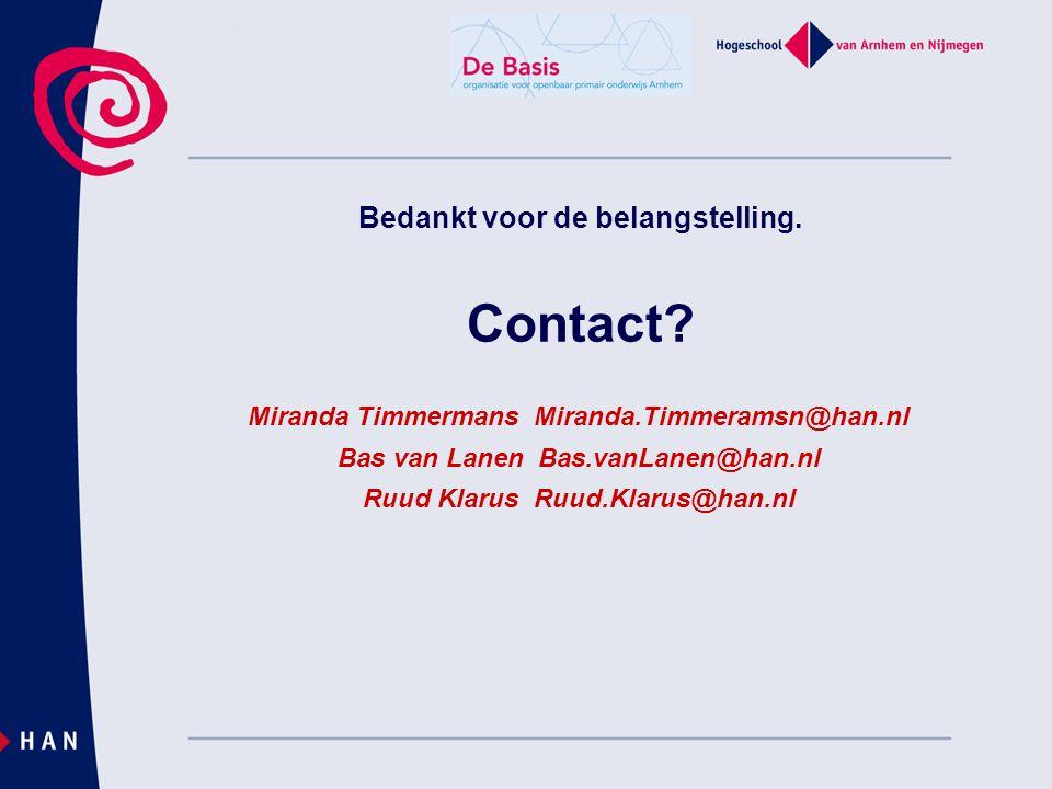 Bedankt voor de belangstelling. Contact? Miranda Timmermans Miranda.Timmeramsn@han.nl Bas van Lanen Bas.vanLanen@han.nl Ruud Klarus Ruud.Klarus@han.nl