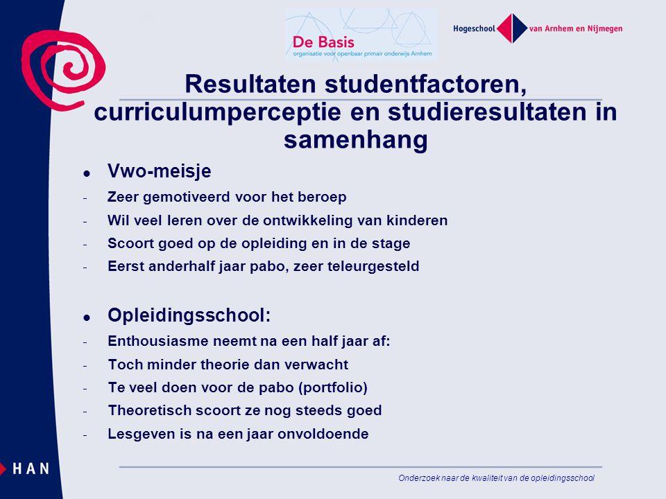 Onderzoek naar de kwaliteit van de opleidingsschool Resultaten studentfactoren, curriculumperceptie en studieresultaten in samenhang Vwo-meisje  Zeer