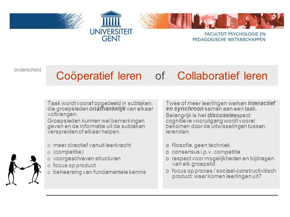 Coöperatief leren of Collaboratief leren Taak wordt vooraf opgedeeld in subtaken, die groepsleden onafhankelijk van elkaar volbrengen. Groepsleden kun