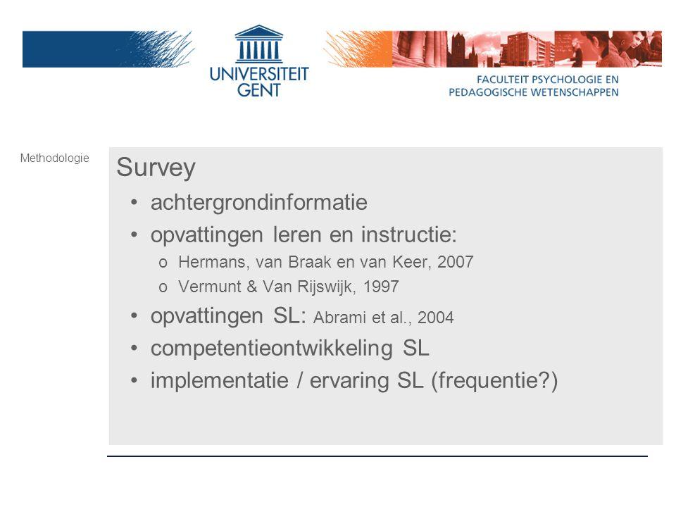 Survey achtergrondinformatie opvattingen leren en instructie: o Hermans, van Braak en van Keer, 2007 o Vermunt & Van Rijswijk, 1997 opvattingen SL: Ab