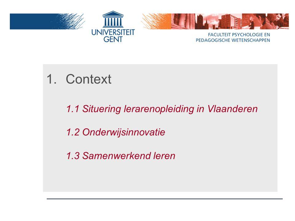 1.Context 1.1 Situering lerarenopleiding in Vlaanderen 1.2 Onderwijsinnovatie 1.3 Samenwerkend leren