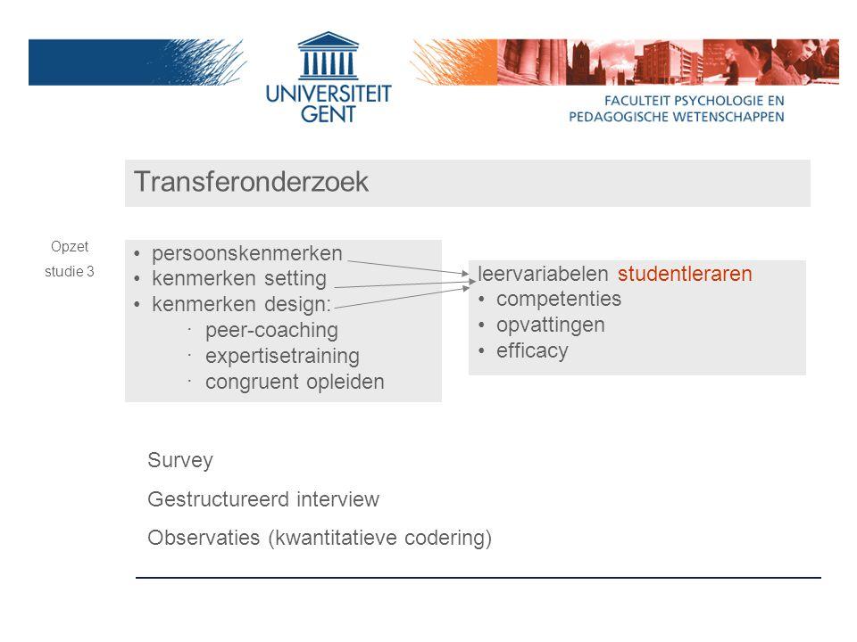 Transferonderzoek Opzet studie 3 persoonskenmerken kenmerken setting kenmerken design: ‧ peer-coaching ‧ expertisetraining ‧ congruent opleiden leerva