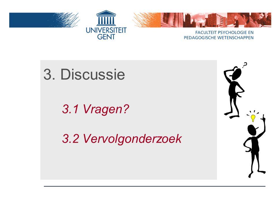 3. Discussie 3.1 Vragen? 3.2 Vervolgonderzoek