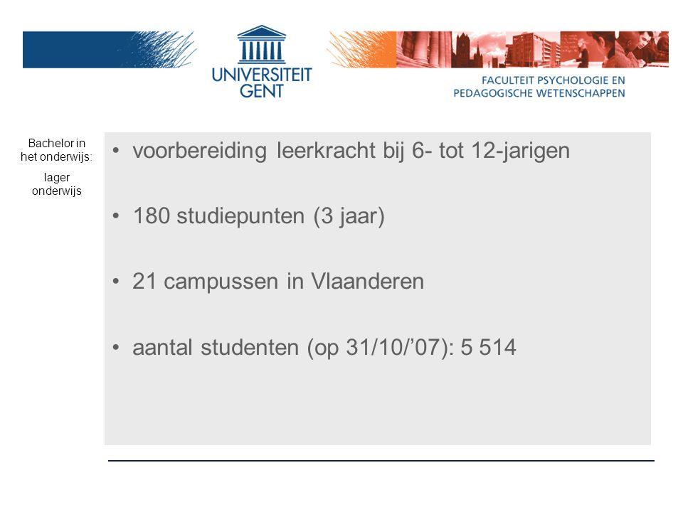 voorbereiding leerkracht bij 6- tot 12-jarigen 180 studiepunten (3 jaar) 21 campussen in Vlaanderen aantal studenten (op 31/10/'07): 5 514 Bachelor in het onderwijs: lager onderwijs