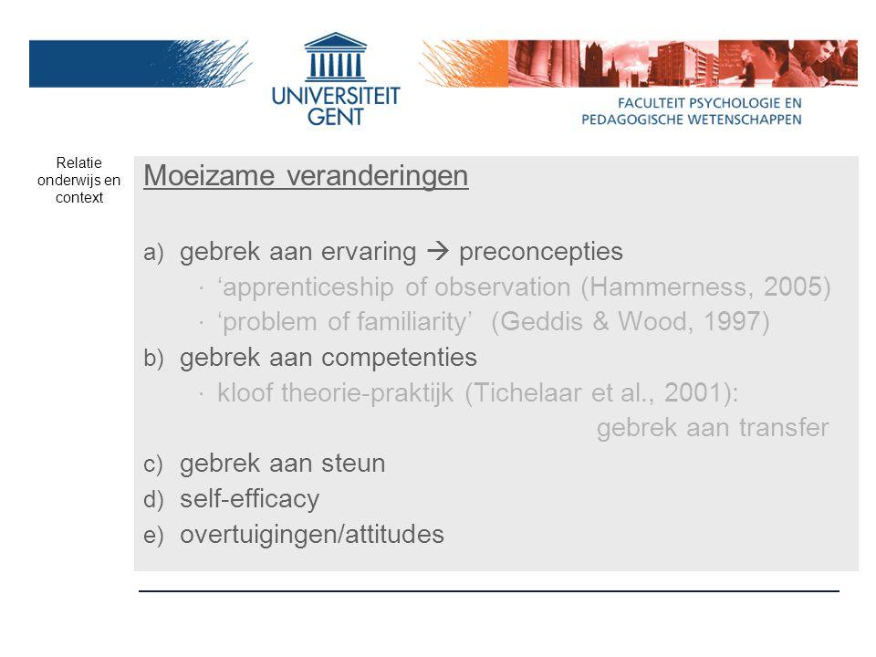 Moeizame veranderingen a) gebrek aan ervaring  preconcepties ‧ 'apprenticeship of observation (Hammerness, 2005) ‧ 'problem of familiarity' (Geddis &