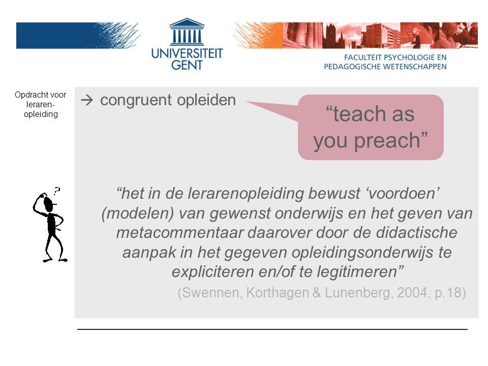 """ congruent opleiden """"het in de lerarenopleiding bewust 'voordoen' (modelen) van gewenst onderwijs en het geven van metacommentaar daarover door de di"""