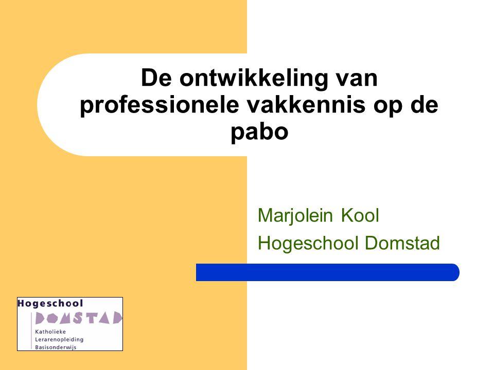 De ontwikkeling van professionele vakkennis op de pabo Marjolein Kool Hogeschool Domstad