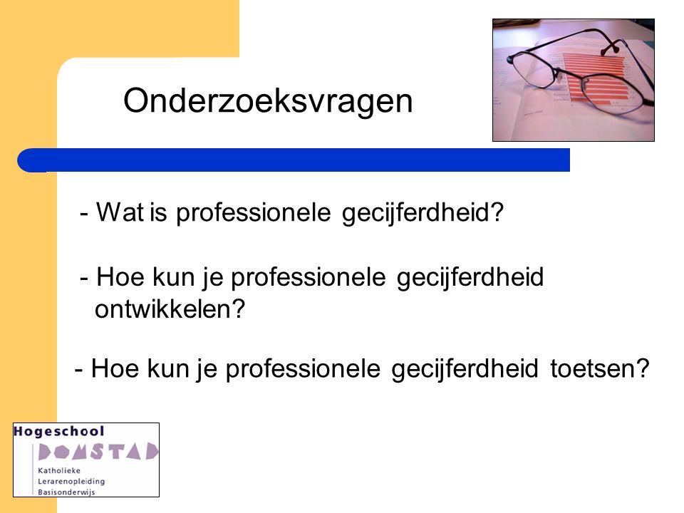 Onderzoeksvragen - Wat is professionele gecijferdheid? - Hoe kun je professionele gecijferdheid ontwikkelen? - Hoe kun je professionele gecijferdheid