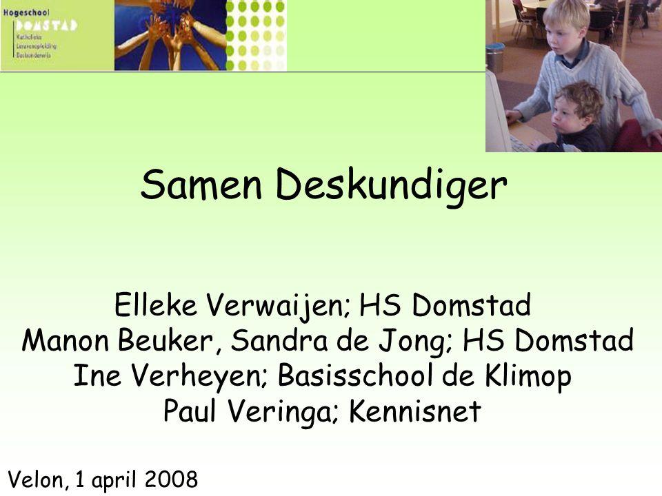 Samen Deskundiger Elleke Verwaijen; HS Domstad Manon Beuker, Sandra de Jong; HS Domstad Ine Verheyen; Basisschool de Klimop Paul Veringa; Kennisnet Ve