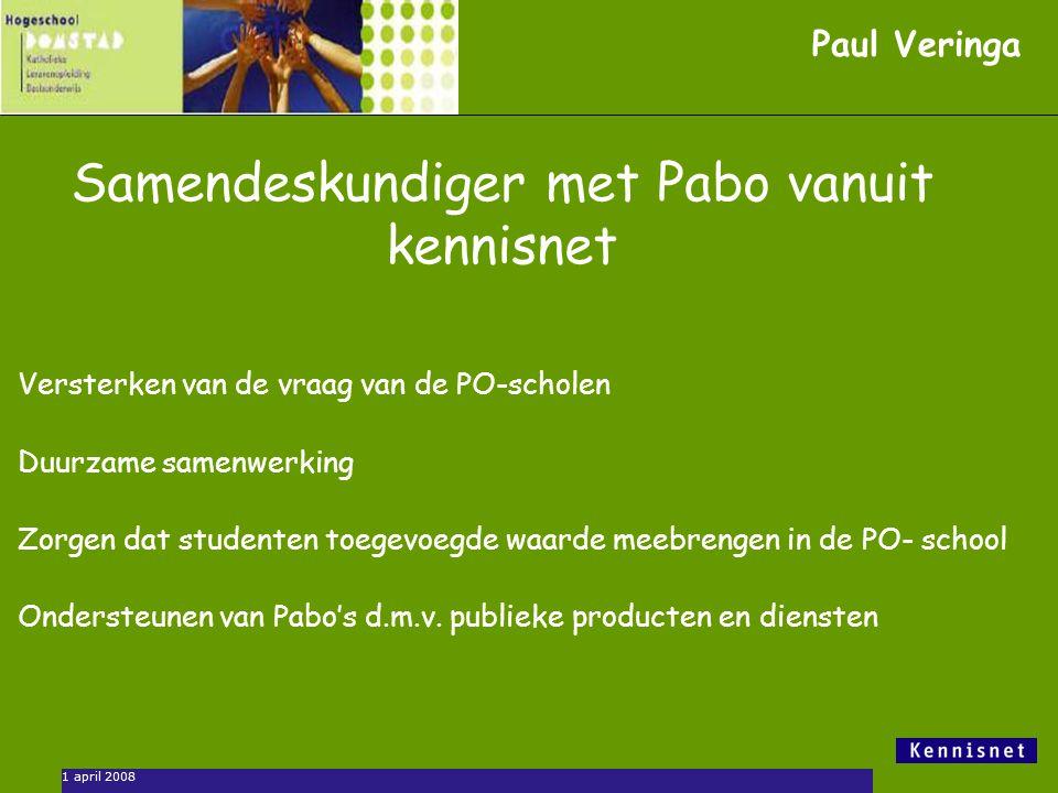 1 april 2008 Samendeskundiger met Pabo vanuit kennisnet Versterken van de vraag van de PO-scholen Duurzame samenwerking Zorgen dat studenten toegevoeg