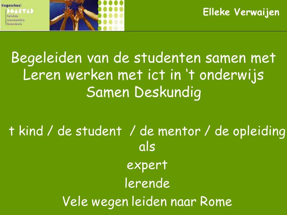 Begeleiden van de studenten samen met Leren werken met ict in 't onderwijs Samen Deskundig t kind / de student / de mentor / de opleiding als expert l