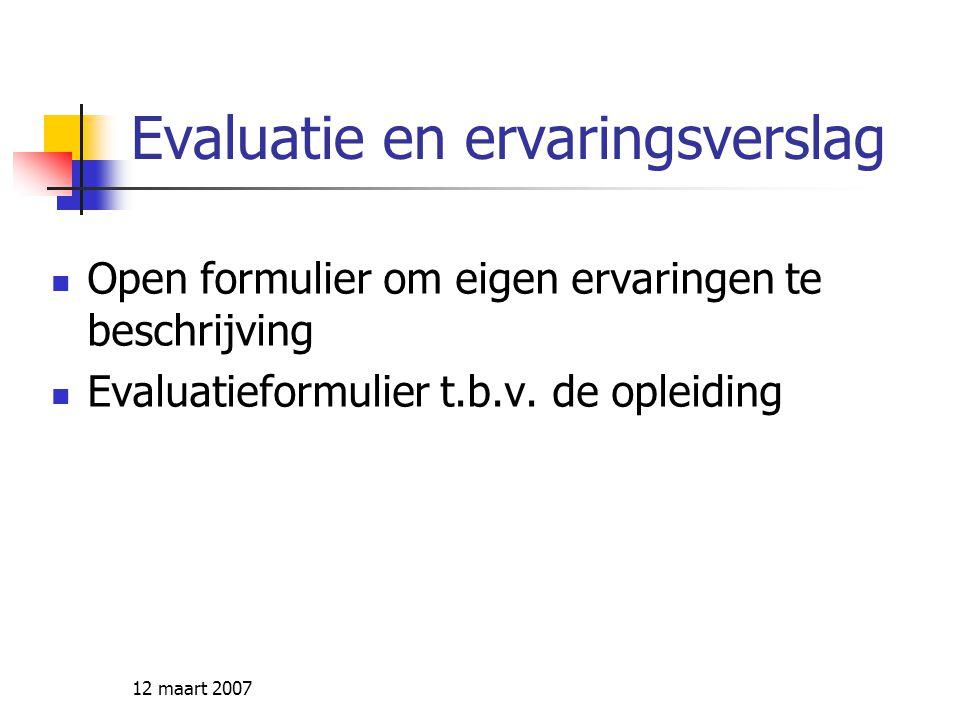 12 maart 2007 Evaluatie en ervaringsverslag Open formulier om eigen ervaringen te beschrijving Evaluatieformulier t.b.v. de opleiding