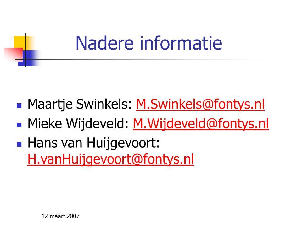 12 maart 2007 Nadere informatie Maartje Swinkels: M.Swinkels@fontys.nlM.Swinkels@fontys.nl Mieke Wijdeveld: M.Wijdeveld@fontys.nlM.Wijdeveld@fontys.nl