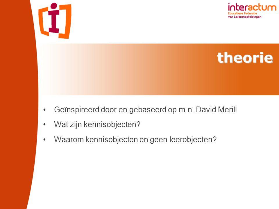 theorie Geïnspireerd door en gebaseerd op m.n. David Merill Wat zijn kennisobjecten.