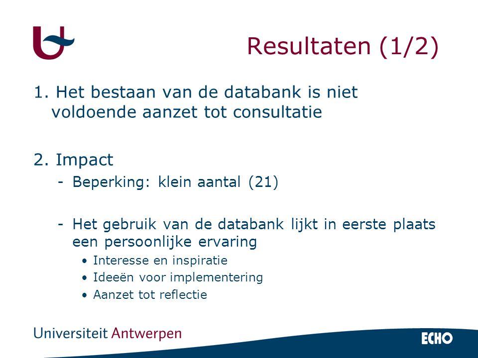 Resultaten (1/2) 1. Het bestaan van de databank is niet voldoende aanzet tot consultatie 2. Impact -Beperking: klein aantal (21) -Het gebruik van de d