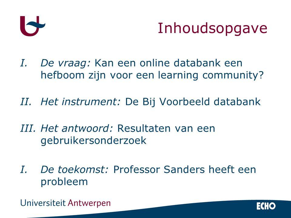 Inhoudsopgave I.De vraag: Kan een online databank een hefboom zijn voor een learning community? II.Het instrument: De Bij Voorbeeld databank III.Het a