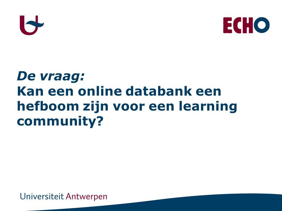 De vraag: Kan een online databank een hefboom zijn voor een learning community?