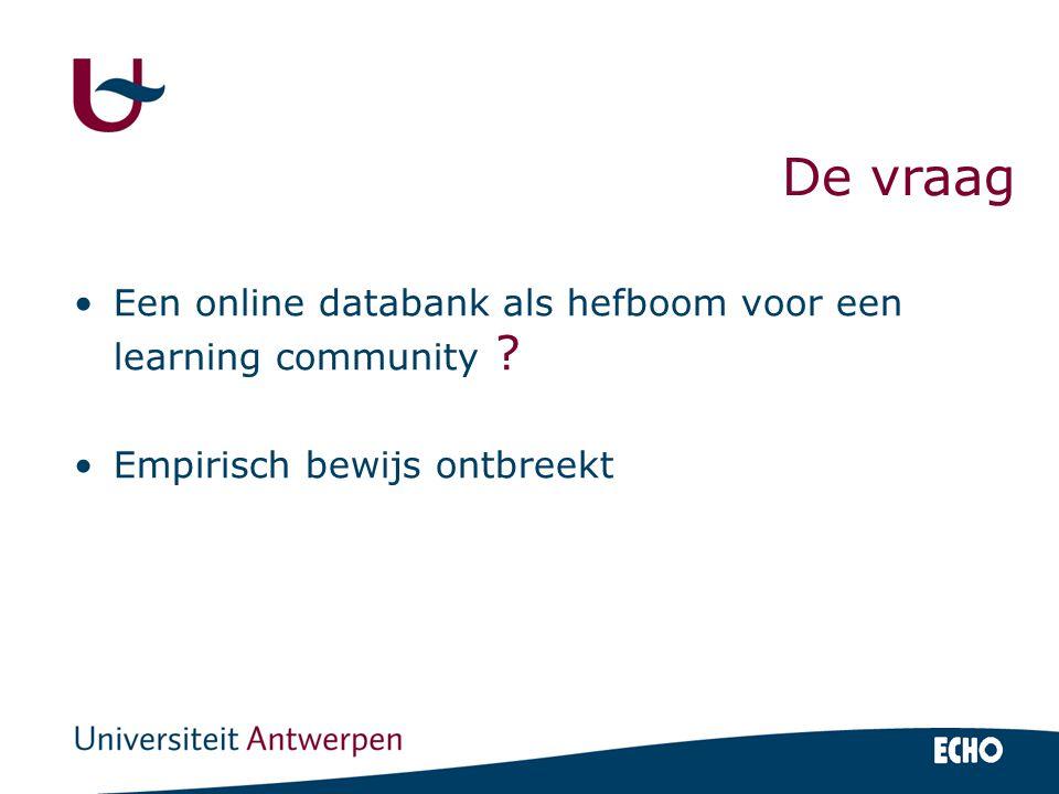 Een online databank als hefboom voor een learning community Empirisch bewijs ontbreekt De vraag