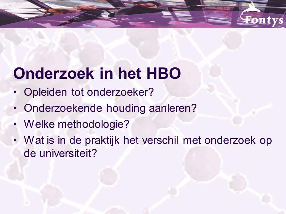 Onderzoek in het HBO Opleiden tot onderzoeker? Onderzoekende houding aanleren? Welke methodologie? Wat is in de praktijk het verschil met onderzoek op