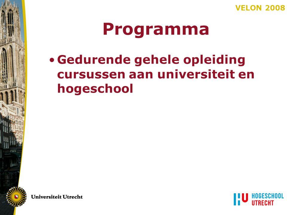 VELON 2008 Programma Gedurende gehele opleiding cursussen aan universiteit en hogeschool
