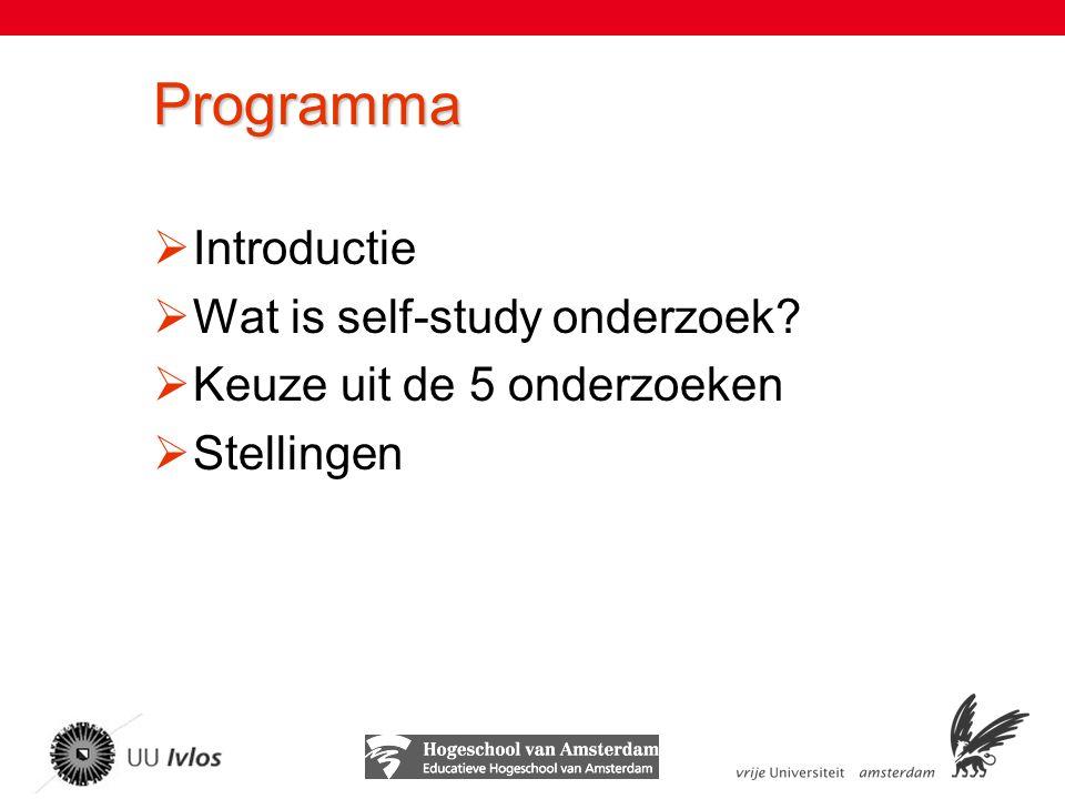Programma  Introductie  Wat is self-study onderzoek?  Keuze uit de 5 onderzoeken  Stellingen