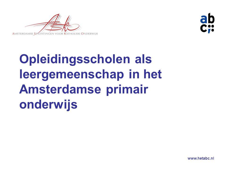www.hetabc.nl Opleidingsscholen als leergemeenschap in het Amsterdamse primair onderwijs