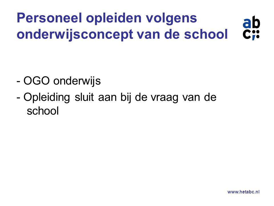 www.hetabc.nl Personeel opleiden volgens onderwijsconcept van de school - OGO onderwijs - Opleiding sluit aan bij de vraag van de school