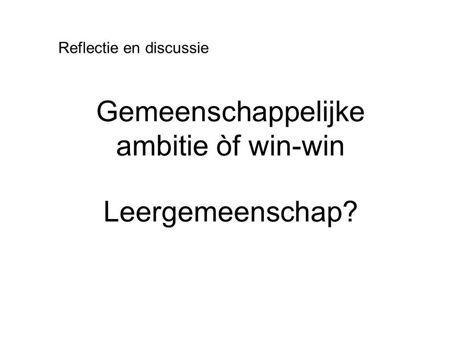 Gemeenschappelijke ambitie òf win-win Reflectie en discussie Leergemeenschap?