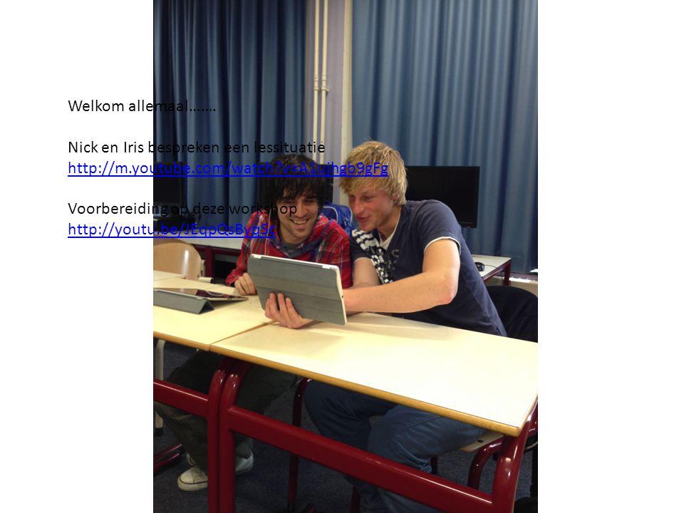 Welkom allemaal……. Nick en Iris bespreken een lessituatie http://m.youtube.com/watch?v=A1ujhgb9gFg Voorbereiding op deze workshop http://youtu.be/JEqp