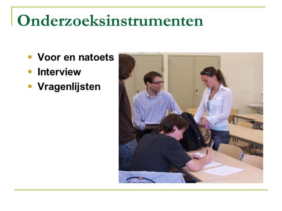 Onderzoeksinstrumenten  Voor en natoets  Interview  Vragenlijsten