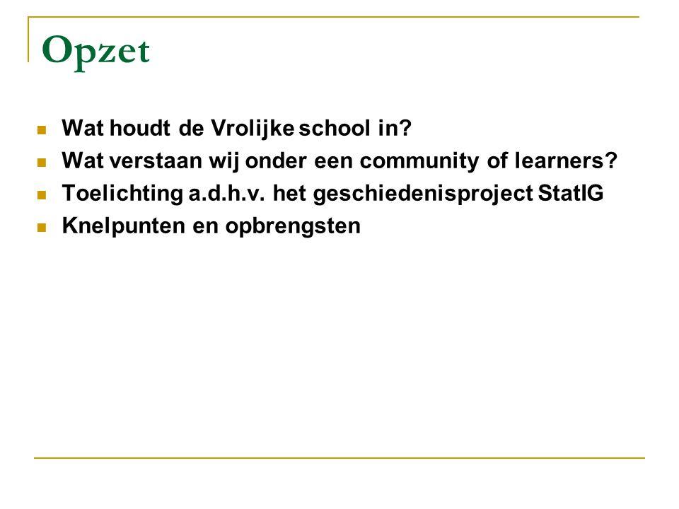 Opzet Wat houdt de Vrolijke school in? Wat verstaan wij onder een community of learners? Toelichting a.d.h.v. het geschiedenisproject StatIG Knelpunte