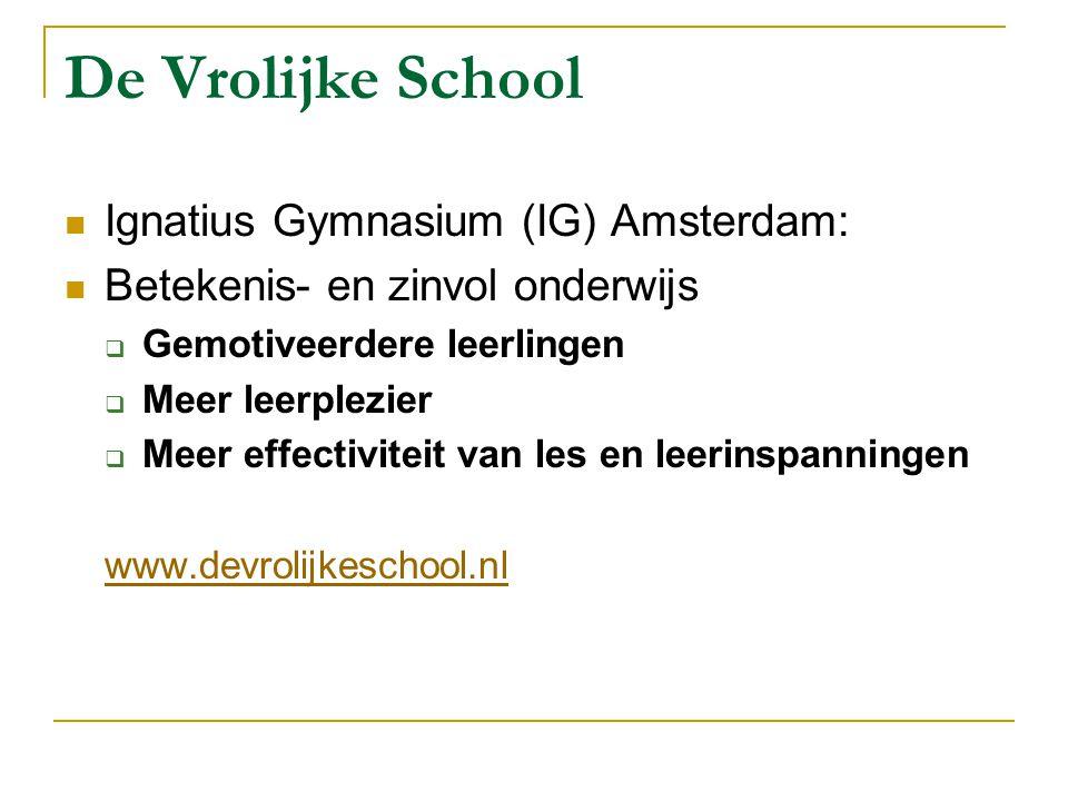 De Vrolijke School Ignatius Gymnasium (IG) Amsterdam: Betekenis- en zinvol onderwijs  Gemotiveerdere leerlingen  Meer leerplezier  Meer effectivite