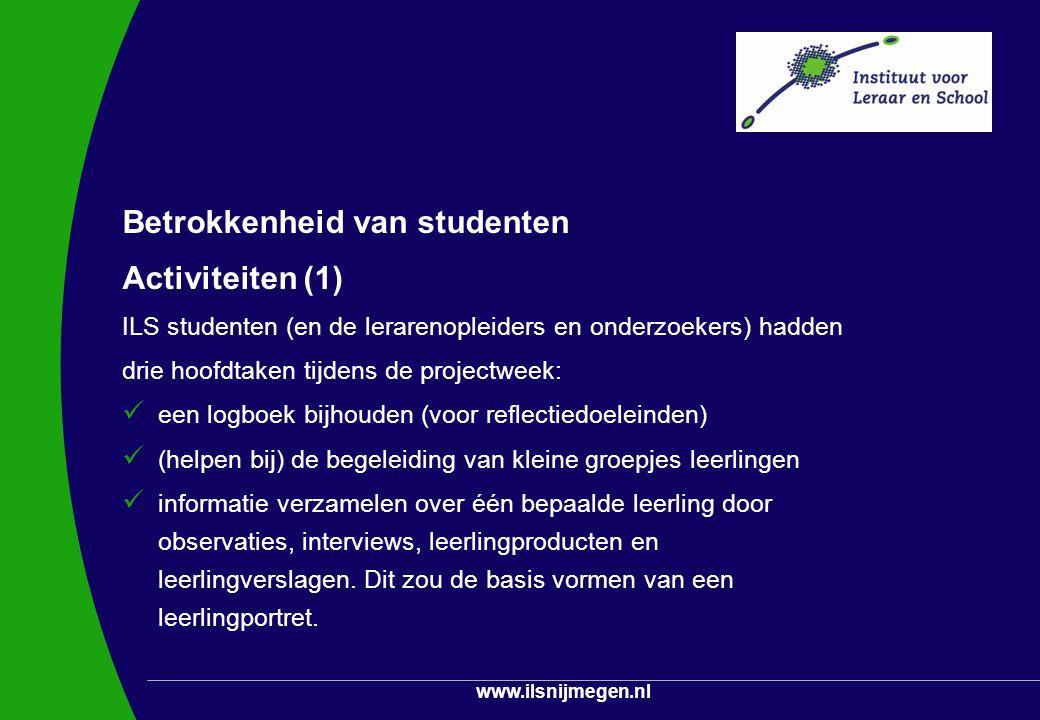 www.ilsnijmegen.nl Betrokkenheid van studenten Activiteiten (1) ILS studenten (en de lerarenopleiders en onderzoekers) hadden drie hoofdtaken tijdens