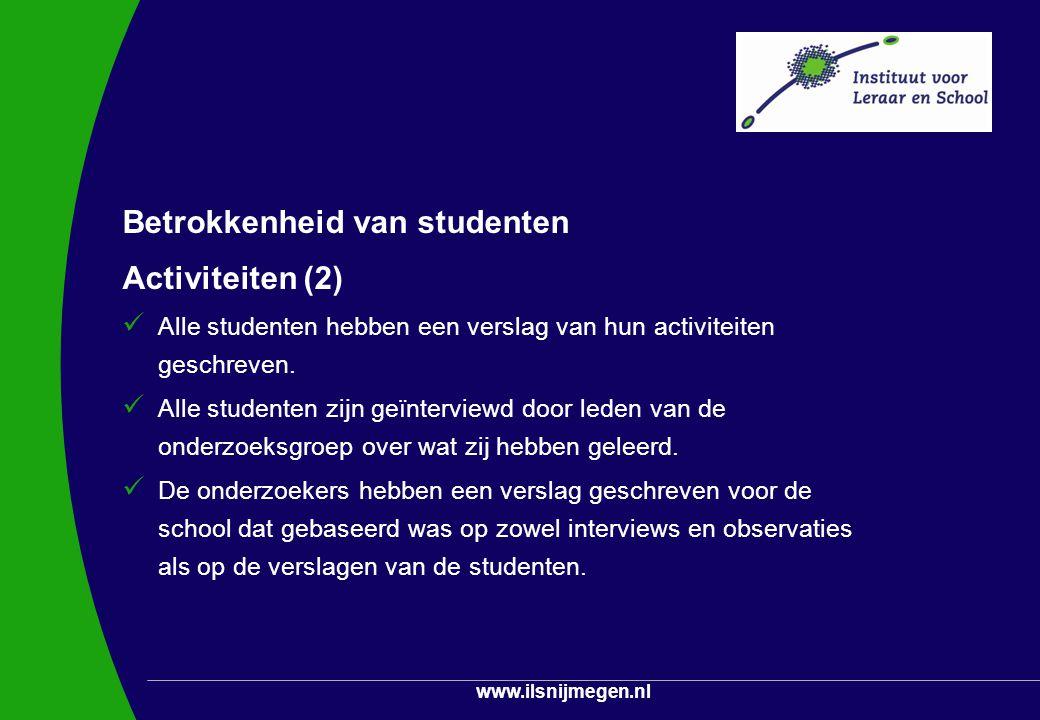www.ilsnijmegen.nl Betrokkenheid van studenten Activiteiten (2) Alle studenten hebben een verslag van hun activiteiten geschreven. Alle studenten zijn