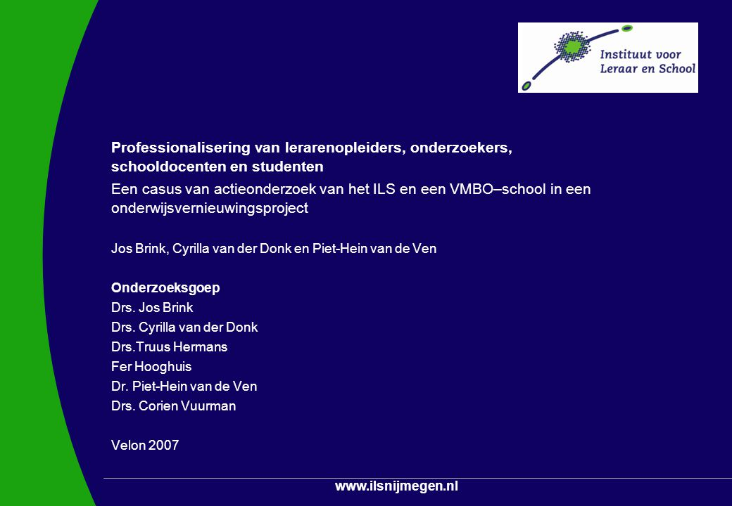 www.ilsnijmegen.nl Programma Het algemene kader Een definitie van actieonderzoek De school Problematiseren in de school Activititeiten Resultaten ILS Betrokkenheid van studenten Activititeiten Resultaten Discussie