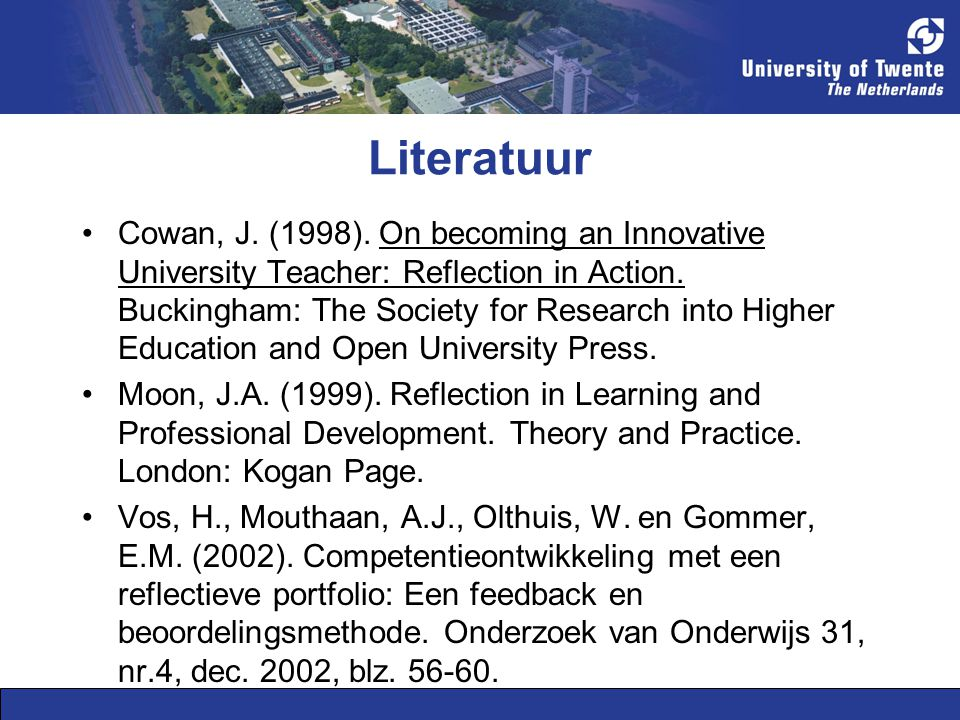 Literatuur Cowan, J.(1998). On becoming an Innovative University Teacher: Reflection in Action.