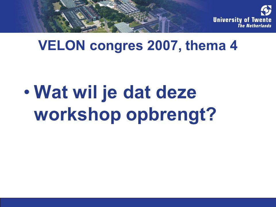 VELON congres 2007, thema 4 Wat wil je dat deze workshop opbrengt?